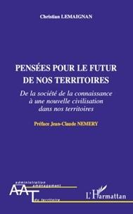 Christian Lemaignan - Pensées pour le futur de nos territoires - De la société de la connaissance à une nouvelle civilisation dans nos territoires.