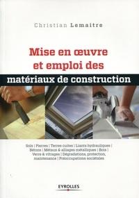 Christian Lemaitre - Mise en oeuvre et emploi des matériaux de construction.