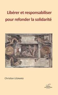 Christian Léonard - Libérer et responsabiliser pour refonder la solidarité.