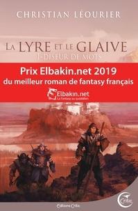 Christian Léourier - La lyre et le glaive - Tome 1, Le diseur de mots.