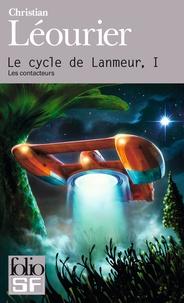 Christian Léourier - Le cycle de Lanmeur Tome 1 : Les contacteurs.