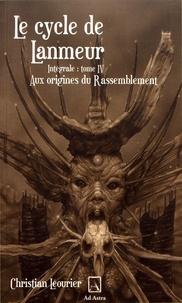 Christian Léourier - Le cycle de Lanmeur Tome 4 : Aux origines du Rassemblement.