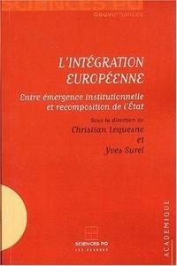 Christian Lequesne et Yves Surel - L'intégration européenne - Entre émergence institutionnelle et recomposition de l'Etat.