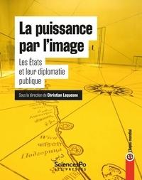 Christian Lequesne - La puissance par l'image - Les Etats et leur diplomatie publique.