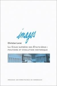 Christian Lerat - La Cour Suprême des Etats-Unis : pouvoirs et évolution historique - 6ème édition.