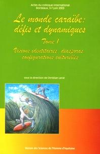 Christian Lerat et Christine Bouvart - Le monde caraïbe défis et dynamiques - Tome 1, Visions identitaires, diasporas, configurations culturelles.