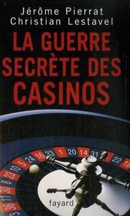 Christian Lestavel et Jérôme Pierrat - La guerre secrète des casinos.