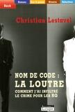 Christian Lestavel - Nom de code : La Loutre - Comment j'ai infiltré le crime pour les RG.