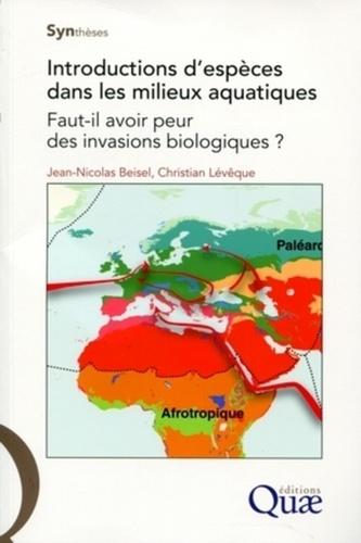 Christian Lévêque - Introductions d'espèces dans les milieux aquatiques - Faut-il avoir peur des invasions biologiques ?.