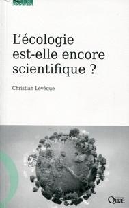 Christian Lévêque - L'écologie est-elle encore scientifique ?.