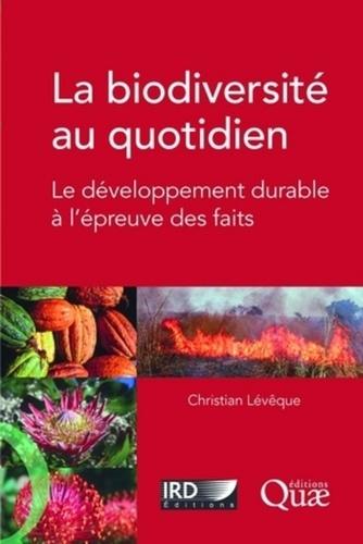 Christian Lévêque - La biodiversité au quotidien - Le développement durable à l'épreuve des faits.