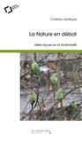 Christian Lévêque - La nature en débat - Idées reçues sur la biodiversité.