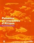 Christian Lévêque et Didier Paugy - Poissons et crocodiles d'Afrique - Des pharaons à nos jours.