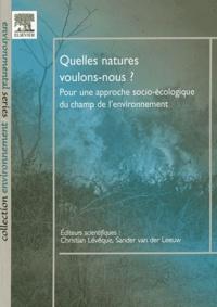 Christian Lévêque et Der leeuw sander Van - Quelles natures voulons-nous ? - Pour une approche socio-écologique du champ de l'environnement.