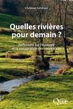 Christian Lévêque - Quelles rivières pour demain ? - Réflexions sur l'écologie et la restauration des cours d'eau.