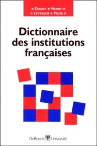 Christian Levesque et Christophe Poiré - Dictionnaire des institutions françaises.