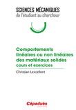 Christian Lexcellent - Comportements linéaires ou non linéaires des matériaux solides - Cours et exercices.