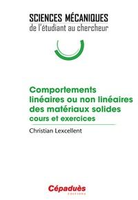 Comportements linéaires ou non linéaires des matériaux solides- Cours et exercices - Christian Lexcellent  