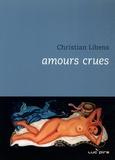 Christian Libens - Amours crues.
