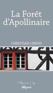 Christian Libens - La Forêt d'Apollinaire - Roman historique et biographique.