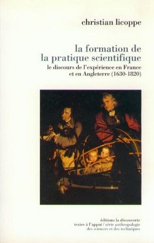 La formation de la pratique scientifique. Le discours de l'expérience en France et en Angleterre (1630-1820)