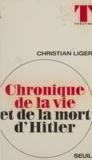 Christian Liger et Luc de Goustine - Chronique de la vie et de la mort d'Hitler.