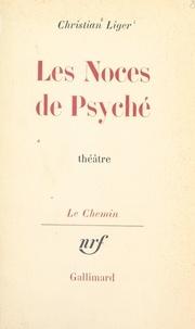 Christian Liger et Georges Lambrichs - Les noces de Psyché.