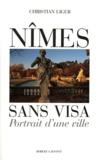 Christian Liger - Nîmes sans visa - Portrait d'une ville.