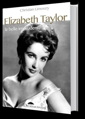 Elizabeth Taylor. La belle imprudente