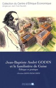 Christian Lions-Patacchini - Jean-Baptiste André Godin et le familistère de Guise - Ethique et pratique.