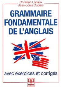 Christian Loriaux et Jean-Louis Cupers - Grammaire fondamentale de l'anglais. - Avec exercices corrigés.