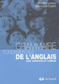 Christian Loriaux - Grammaire fondamentale de l'anglais - Avec exercices et corrigé.