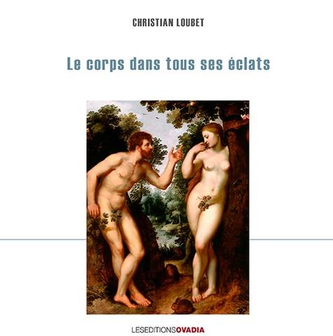 Christian Loubet - Le corps dans tous ses éclats.