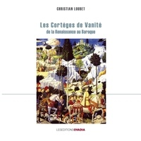 Christian Loubet - Les cortèges de vanité, de la Renaissance au Baroque.