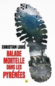 Christian Louis - Balade mortelle dans les Pyrénées.