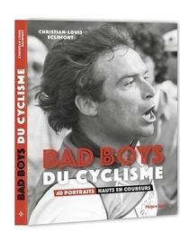 Christian-Louis Eclimont - Bad Boys du cyclisme - 40 portraits hauts en couleurs.