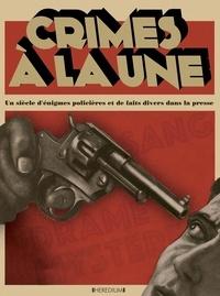 Christian-Louis Eclimont - Crimes à la une - Un siècle d'énigmes policières et de faits divers dans la presse.