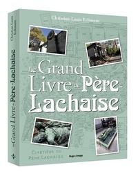 Christian-Louis Eclimont - Le Grand Livre du Père Lachaise.