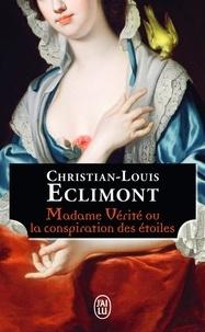 Christian-Louis Eclimont - Madame Vérité ou la conspiration des étoiles.