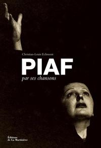 Christian-Louis Eclimont - Piaf par ses chansons.