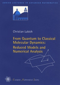 Christian Lubich - From quantum to classical molecular dynamics - Reduced models and numerical analysis.