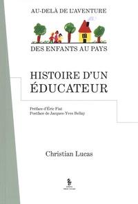 Christian Lucas - Histoire d'un éducateur - Au-delà de l'aventure des enfants au pays.