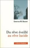 Christian M. Bouchet - Du rêve éveillé au rêve lucide.