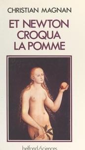 Christian Magnan et Jean Audouze - Et Newton croqua la pomme....