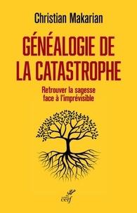 Christian Makarian - Généalogie de la catastrophe - Retrouver la sagesse face à l'imprévisible.
