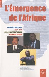 Christian Malard et Florence Klein-Bourdon - L'émergence de l'Afrique - Regards croisés de Paul Biya, Abdoulaye Bio Tchané et Youssou N'Dour.
