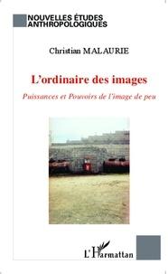 Christian Malaurie - L'ordinaire des images - Puissances et Pouvoirs de l'image de peu.