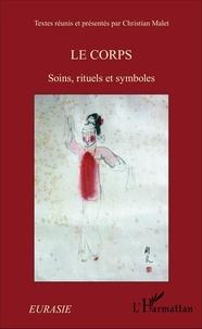 Christian Malet - Le corps - Soins, rituels et symboles.