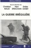 Christian Malis et Hew Strachan - La guerre irrégulière.