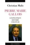 Christian Malis - Pierre Marie Gallois - Géopolitique, histoire, stratégie.